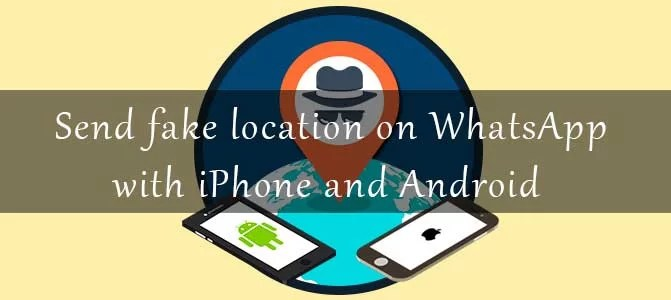 How to send fake location on WhatsApp with iPhone and Android